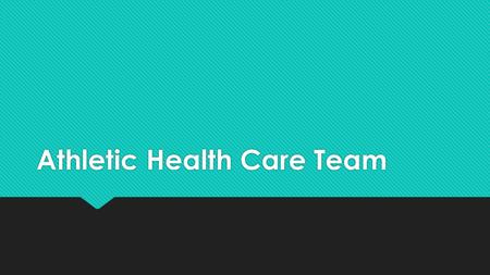 Athletic Health Care Team. Who are the team members?  Athlete  Parents  Coach  EMT/Paramedic  Doctors  Athletic Trainers  Physical Therapist 