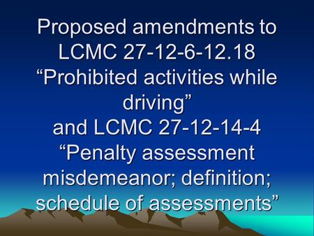 "Proposed amendments to LCMC 27-12-6-12.18 ""Prohibited activities while driving"" and LCMC 27-12-14-4 ""Penalty assessment misdemeanor; definition; schedule."
