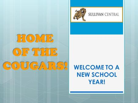 WELCOME TO A NEW SCHOOL YEAR! HOME OF THE COUGARS! HOME OF THE COUGARS!