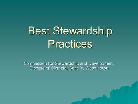 Best Stewardship Practices Commission for Stewardship and Development Diocese of Olympia, Seattle, Washington.