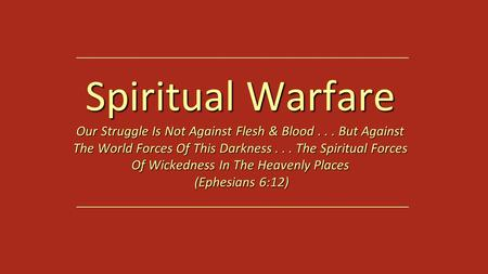 Spiritual Warfare Our Struggle Is Not Against Flesh & Blood... But Against The World Forces Of This Darkness... The Spiritual Forces Of Wickedness In The.