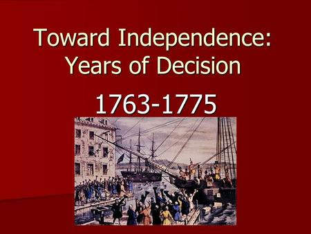 Toward Independence: Years of Decision 1763-1775.
