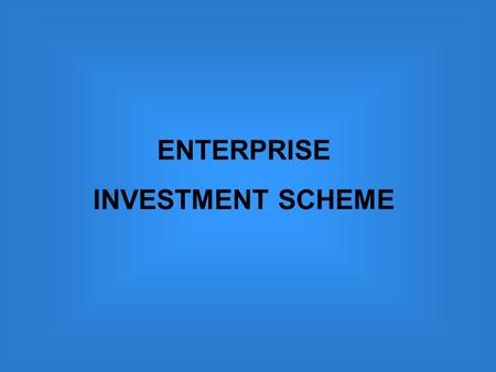 ENTERPRISE INVESTMENT SCHEME. What is the EIS? The Enterprise Investment Scheme (EIS) is a government scheme that provides a range of tax reliefs for.