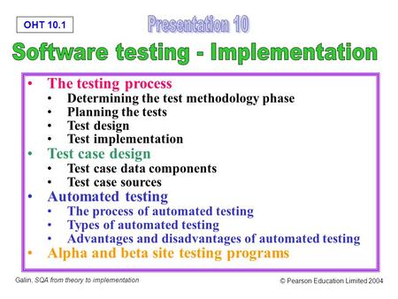 OHT 10.1 Galin, SQA from theory to implementation © Pearson Education Limited 2004 The testing process Determining the test methodology phase Planning.