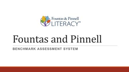 Fountas and Pinnell BENCHMARK ASSESSMENT SYSTEM. Overview  Purpose  Overview of the resource  Assessment procedure  Coding  Scoring  Next steps.