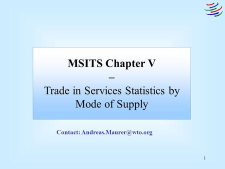 1 MSITS Chapter V – Trade in Services Statistics by Mode of Supply Contact: