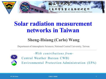 Solar radiation measurement networks in Taiwan -With contributions from- Central Weather Bureau CWB) Environmental Protection Administration (EPA) Sheng-Hsiang.