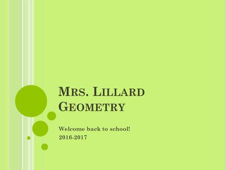 M RS. L ILLARD G EOMETRY Welcome back to school! 2016-2017.
