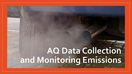 AQ Data Collection and Monitoring Emissions. Learning Objectives After this activity, you should be able to: List the products of complete and incomplete.
