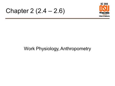 IE 366 Chapter 2 (2.4 – 2.6) Work Physiology, Anthropometry.
