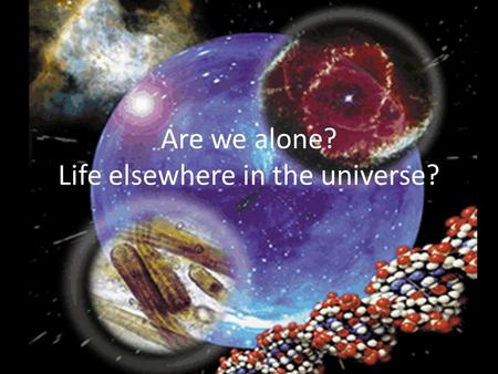 Are we alone? Life elsewhere in the universe?. Are we alone???? Rate the following statements from 1 (absolutely not) to 10 (definitely) and be ready.