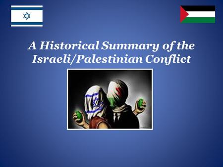 A Historical Summary of the Israeli/Palestinian Conflict.