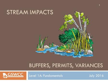 BUFFERS, PERMITS, VARIANCES STREAM IMPACTS Level 1A: Fundamentals July 2016 1.