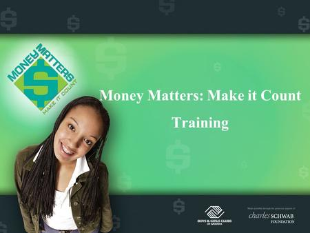 Money Matters: Make it Count Training. Program Goal To promote financial responsibility among teens.