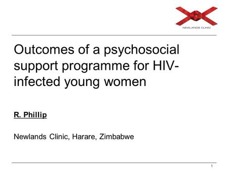 1 Outcomes of a psychosocial support programme for HIV- infected young women R. Phillip Newlands Clinic, Harare, Zimbabwe.