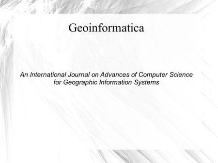 Geoinformatica An International Journal on Advances of Computer Science for Geographic Information Systems.