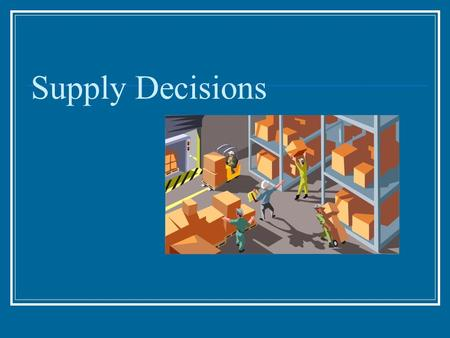 Supply Decisions. Supply Supply is the ability and willingness to sell (produce) specific quantities of a good at alternative prices in a given time period.