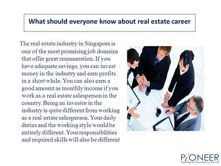 What should everyone know about real estate career The real estate industry in Singapore is one of the most promising job domains that offer great remuneration.