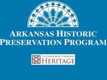 AHPP Seeks to identify, evaluate, register, and preserve Arkansas's cultural resources, reflected in the built environment.