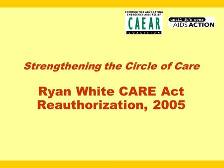 Strengthening the Circle of Care Ryan White CARE Act Reauthorization, 2005.
