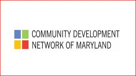 Strengthen, promote and advocate for Maryland's community development industry.