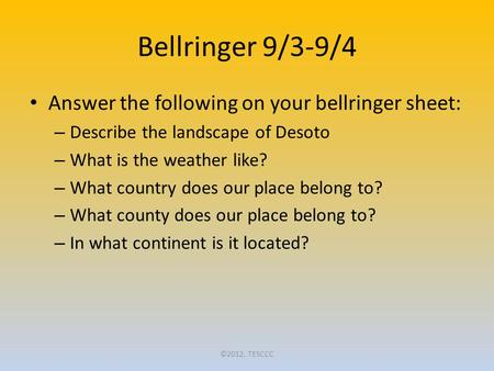 Bellringer 9/3-9/4 Answer the following on your bellringer sheet: – Describe the landscape of Desoto – What is the weather like? – What country does our.