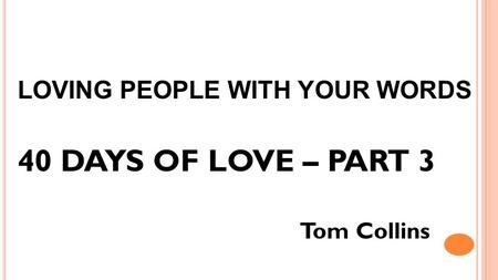 LOVING PEOPLE WITH YOUR WORDS 40 DAYS OF LOVE – PART 3 Tom Collins.