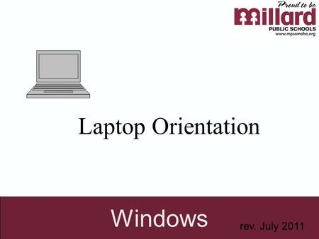 Laptop Orientation Windows rev. July 2011. Millard Public Schools Laptop Responsibility Contract and Consent  I acknowledge receiving a laptop computer.