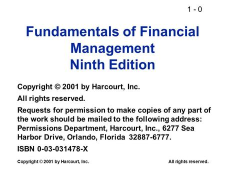 1 - 0 Copyright © 2001 by Harcourt, Inc.All rights reserved. Fundamentals of Financial Management Ninth Edition Copyright © 2001 by Harcourt, Inc. All.