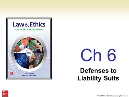 © 2016 McGraw-Hill Education. All rights reserved. Ch 6 Defenses to Liability Suits.