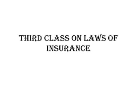 THIRD CLASS ON LAWS OF INSURANCE. Important terms Insurable Interest Policy-2(19) Premium Cover Note( IPN /certificate of insurance) Uberrimae fidei(utmost.
