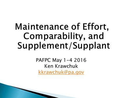 Maintenance of Effort, Comparability, and Supplement/Supplant PAFPC May 1-4 2016 Ken Krawchuk