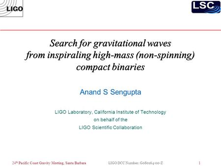 24 th Pacific Coast Gravity Meeting, Santa Barbara LIGO DCC Number: G080164-00-Z 1 Search for gravitational waves from inspiraling high-mass (non-spinning)