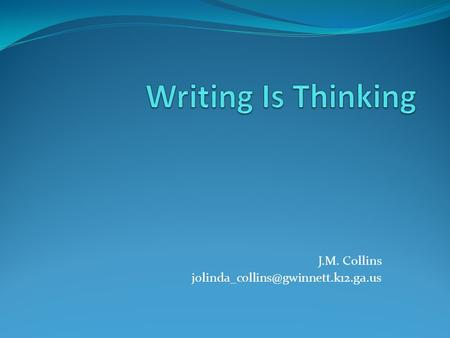 J.M. Collins Better Thinking = Better Writing.