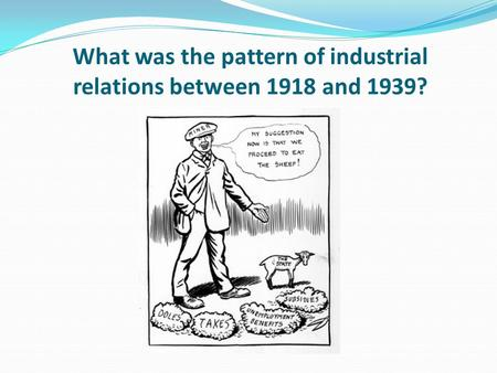 What was the pattern of industrial relations between 1918 and 1939?