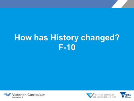 How has History changed? F-10. Today we will cover… Context for change An overview of the changes to the history curriculum AusVELS – VC Historical concepts.