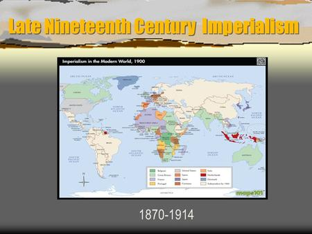 Late Nineteenth Century Imperialism 1870-1914 Objective  To understand the causes of European imperialism of the late 19 th century  To understand.