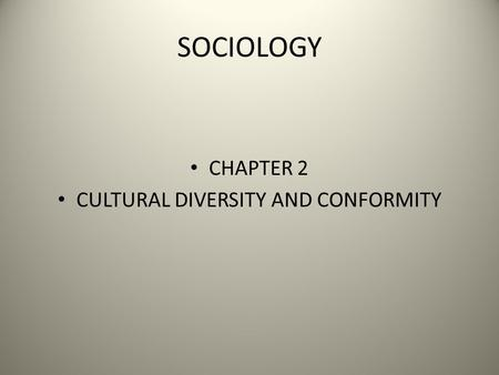 SOCIOLOGY CHAPTER 2 CULTURAL DIVERSITY AND CONFORMITY.