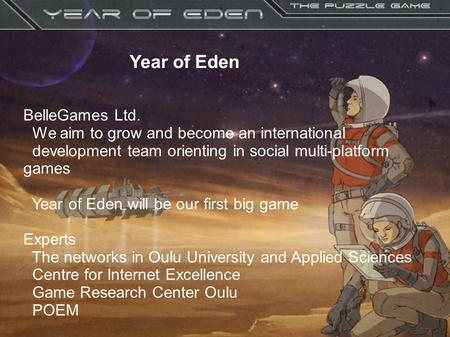 SolarWind – space adventure Year of Eden BelleGames Ltd. We aim to grow and become an international development team orienting in social multi-platform.