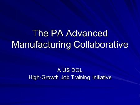 The PA Advanced Manufacturing Collaborative A US DOL High-Growth Job Training Initiative.