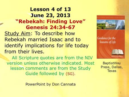 "Lesson 4 of 13 June 23, 2013 ""Rebekah: Finding Love"" Genesis 24:34-67 Study Aim: To describe how Rebekah married Isaac and to identify implications for."