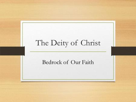 The Deity of Christ Bedrock of Our Faith. What do the Scriptures teach? Isaiah 9:6-7 Wonderful, Counselor, Mighty God, Everlasting Father For unto us.