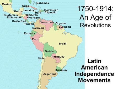 1750-1914: An Age of Revolutions Latin American Independence Movements.