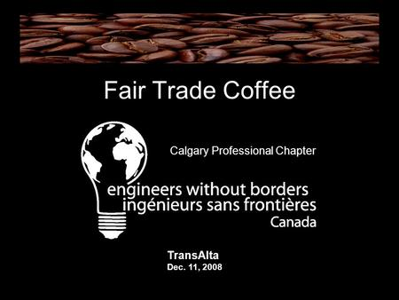 Fair Trade Coffee Calgary Professional Chapter TransAlta Dec. 11, 2008.