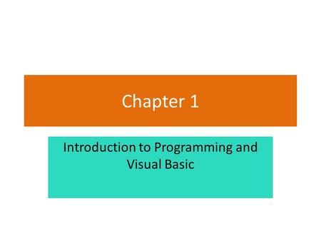 Chapter 1 Introduction to Programming and Visual Basic.