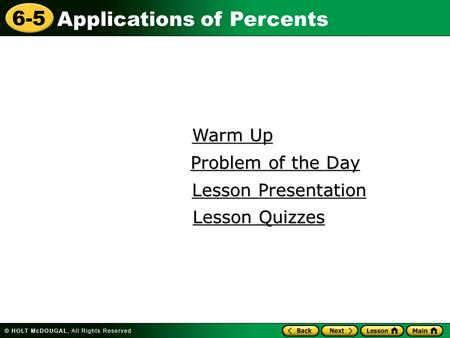 Applications of Percents 6-5 Warm Up Warm Up Lesson Presentation Lesson Presentation Problem of the Day Problem of the Day Lesson Quizzes Lesson Quizzes.