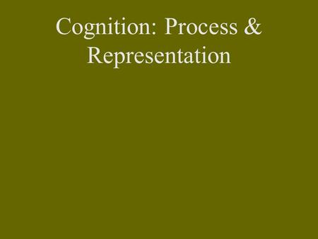 "Cognition: Process & Representation. William James (1890), The Principles of Psychology ""  as one great blooming, buzzing confusion"" (pp 462)"