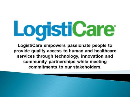 LogistiCare empowers passionate people to provide quality access to human and healthcare services through technology, innovation and community partnerships.