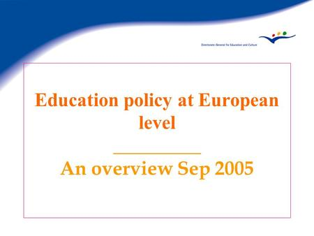 Education policy at European level _________ An overview Sep 2005.