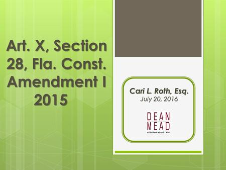 Art. X, Section 28, Fla. Const. Amendment I 2015 Cari L. Roth, Esq. July 20, 2016.